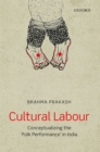 Cultural Labour : Conceptualizing the 'Folk Performance' in India - eBook