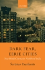 Dark Fear, Eerie Cities : New Hindi Cinema in Neoliberal India - eBook