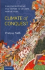 Climate of Conquest : War, Environment, and Empire in Mughal North India - eBook