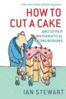 How to Cut a Cake : And other mathematical conundrums - Book