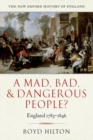 A Mad, Bad, and Dangerous People? : England 1783-1846 - Book