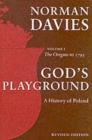 God's Playground A History of Poland : Volume 1: The Origins to 1795 - Book