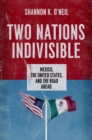 Two Nations Indivisible : Mexico, the United States, and the Road Ahead - eBook