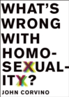 What's Wrong with Homosexuality? - eBook