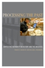 Processing the Past : Contesting Authority in History and the Archives - eBook