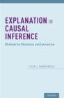 Explanation in Causal Inference : Methods for Mediation and Interaction - eBook