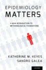 Epidemiology Matters : A New Introduction to Methodological Foundations - eBook