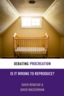 Debating Procreation : Is It Wrong to Reproduce? - eBook