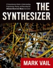 The Synthesizer : A Comprehensive Guide to Understanding, Programming, Playing, and Recording the Ultimate Electronic Music Instrument - eBook