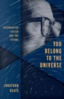 You Belong to the Universe : Buckminster Fuller and the Future - eBook
