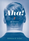 Aha! : The Moments of Insight that Shape Our World - eBook