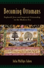 Becoming Ottomans : Sephardi Jews and Imperial Citizenship in the Modern Era - eBook