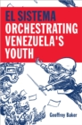 El Sistema : Orchestrating Venezuela's Youth - eBook