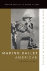 Making Ballet American : Modernism Before and Beyond Balanchine - Book