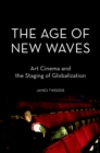 The Age of New Waves : Art Cinema and the Staging of Globalization - eBook