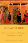 Obeying the Truth : Discretion in the Spiritual Writings of Saint Catherine of Siena - eBook