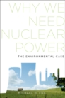 Why We Need Nuclear Power : The Environmental Case - eBook
