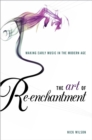 The Art of Re-enchantment : Making Early Music in the Modern Age - eBook