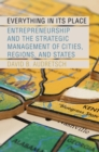 Everything in Its Place : Entrepreneurship and the Strategic Management of Cities, Regions, and States - eBook