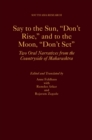 "Say to the Sun, ""Don't Rise,"" and to the Moon, ""Don't Set"" : Two Oral Narratives from the Countryside of Maharashtra - eBook"