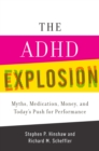 The ADHD Explosion : Myths, Medication, Money, and Today's Push for Performance - eBook
