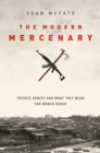 The Modern Mercenary : Private Armies and What They Mean for World Order - eBook
