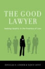 The Good Lawyer : Seeking Quality in the Practice of Law - eBook