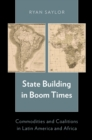 State Building in Boom Times : Commodities and Coalitions in Latin America and Africa - eBook