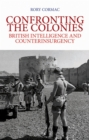 Confronting the Colonies : British Intelligence and Counterinsurgency - eBook