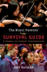 The Music Parents' Survival Guide : A Parent-to-Parent Conversation - eBook