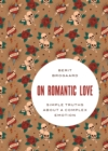 On Romantic Love : Simple Truths about a Complex Emotion - eBook