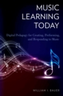 Music Learning Today : Digital Pedagogy for Creating, Performing, and Responding to Music - eBook