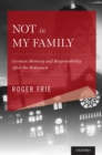 Not in My Family : German Memory and Responsibility After the Holocaust - eBook