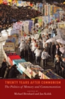 Twenty Years After Communism : The Politics of Memory and Commemoration - eBook