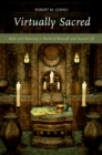 Virtually Sacred : Myth and Meaning in World of Warcraft and Second Life - eBook