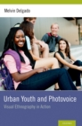 Urban Youth and Photovoice : Visual Ethnography in Action - eBook