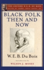 Black Folk Then and Now (The Oxford W.E.B. Du Bois) : An Essay in the History and Sociology of the Negro Race - eBook