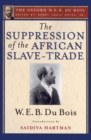 The Suppression of the African Slave-Trade to the United States of America (The Oxford W. E. B. Du Bois) - eBook