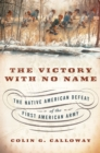 The Victory with No Name : The Native American Defeat of the First American Army - eBook
