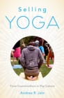 Selling Yoga : From Counterculture to Pop Culture - eBook