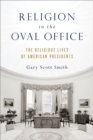Religion in the Oval Office : The Religious Lives of American Presidents - eBook