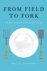 From Field to Fork : Food Ethics for Everyone - eBook