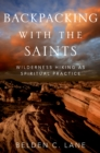 Backpacking with the Saints : Wilderness Hiking as Spiritual Practice - eBook