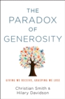 The Paradox of Generosity : Giving We Receive, Grasping We Lose - eBook