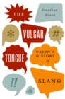 The Vulgar Tongue : Green's History of Slang - eBook