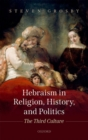 Hebraism in Religion, History, and Politics : The Third Culture - Book