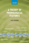 A Theory of Phonological Features - Book