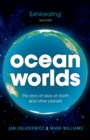 Ocean Worlds : The story of seas on Earth and other planets - Book