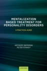Mentalization-Based Treatment for Personality Disorders : A Practical Guide - Book