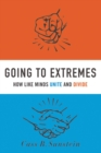 Going to Extremes : How Like Minds Unite and Divide - eBook